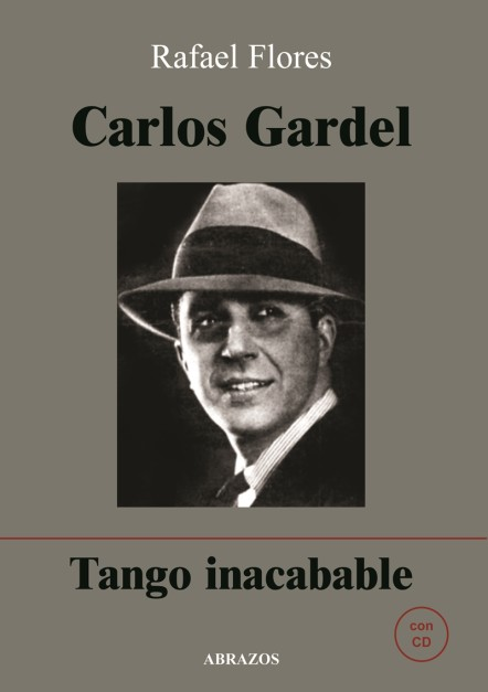 Carlos Gardel. Tango inacabable (con CD)