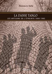 La danse tango. Les artisans de l'étreinte1800 - 1983